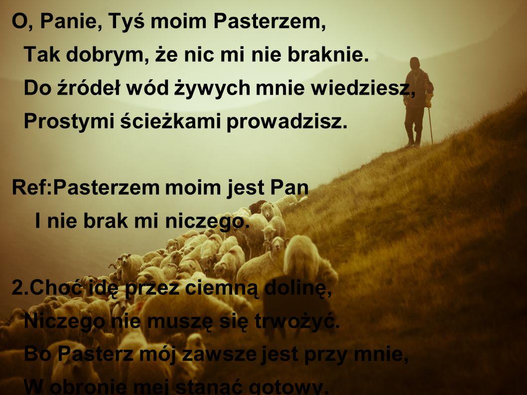 O, Panie, Tyś moim Pasterzem, Tak dobrym, że nic mi nie braknie.