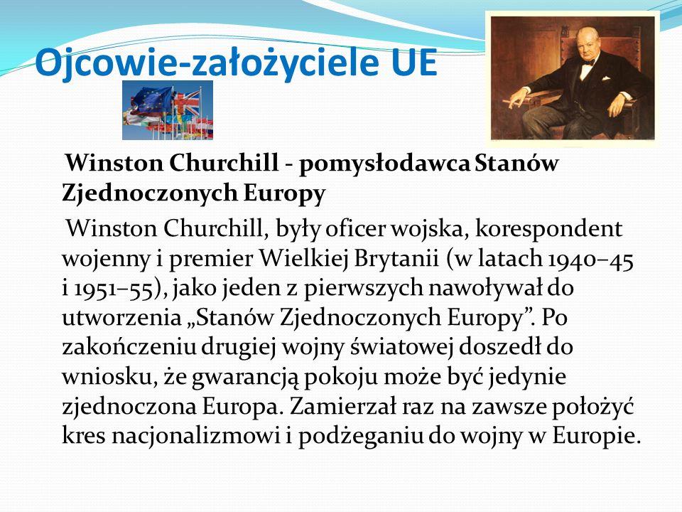 """Ojcowie-założyciele UE Winston Churchill - pomysłodawca Stanów Zjednoczonych Europy Winston Churchill, były oficer wojska, korespondent wojenny i premier Wielkiej Brytanii (w latach 1940–45 i 1951–55), jako jeden z pierwszych nawoływał do utworzenia """"Stanów Zjednoczonych Europy ."""