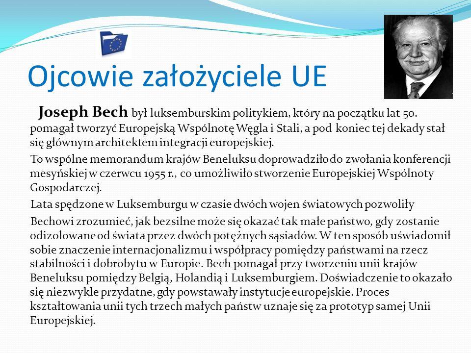 Ojcowie założyciele UE Joseph Bech był luksemburskim politykiem, który na początku lat 50. pomagał tworzyć Europejską Wspólnotę Węgla i Stali, a pod k