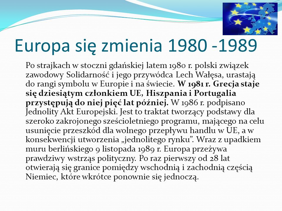 Europa się zmienia 1980 -1989 Po strajkach w stoczni gdańskiej latem 1980 r. polski związek zawodowy Solidarność i jego przywódca Lech Wałęsa, urastaj