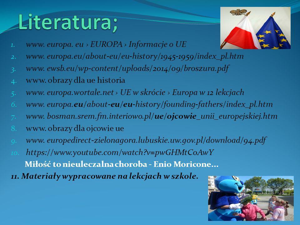 1. www. europa. eu › EUROPA › Informacje o UE 2. www. europa.eu/about-eu/eu-history/1945-1959/index_pl.htm 3. www. ewsb.eu/wp-content/uploads/2014/09/