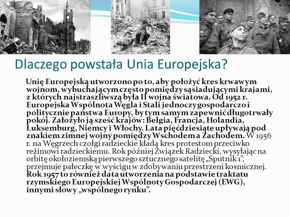Dlaczego powstała Unia Europejska? Unię Europejską utworzono po to, aby położyć kres krwawym wojnom, wybuchającym często pomiędzy sąsiadującymi krajam