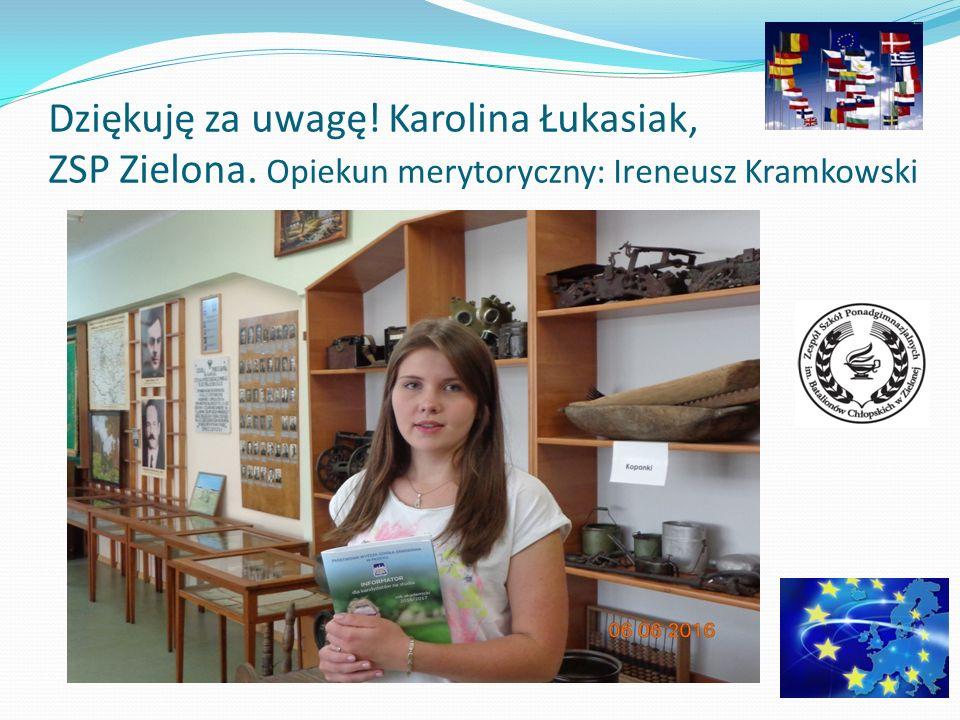 Dziękuję za uwagę! Karolina Łukasiak, ZSP Zielona. Opiekun merytoryczny: Ireneusz Kramkowski