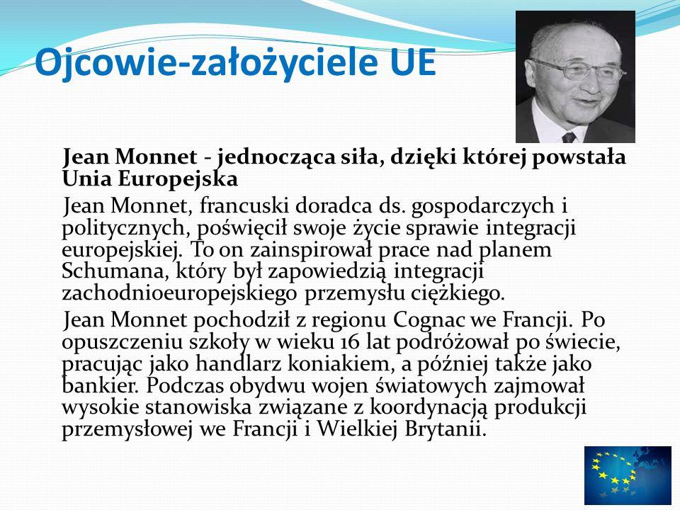 Ojcowie-założyciele UE Jean Monnet - jednocząca siła, dzięki której powstała Unia Europejska Jean Monnet, francuski doradca ds. gospodarczych i polity