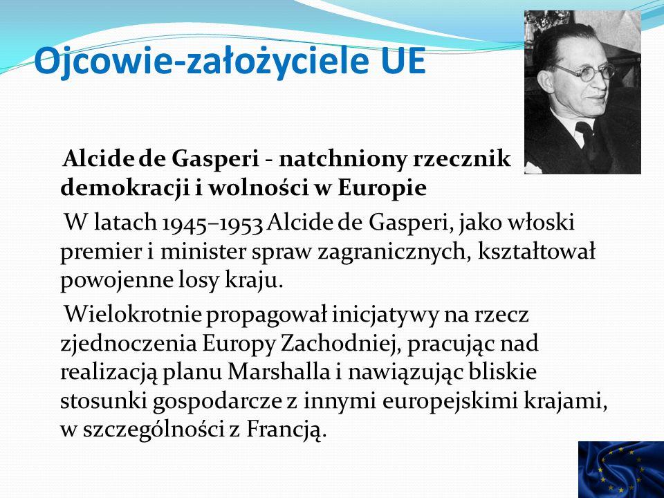 Ojcowie-założyciele UE Alcide de Gasperi - natchniony rzecznik demokracji i wolności w Europie W latach 1945–1953 Alcide de Gasperi, jako włoski premier i minister spraw zagranicznych, kształtował powojenne losy kraju.