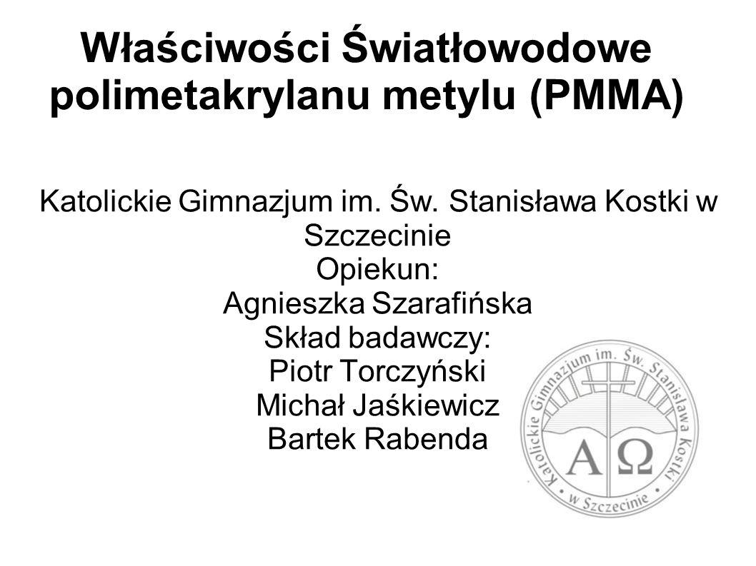 Właściwości Światłowodowe polimetakrylanu metylu (PMMA) Katolickie Gimnazjum im.