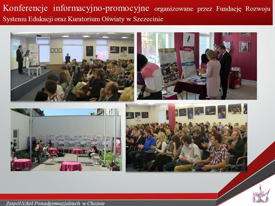 Zespół Szkół Ponadgimnazjalnych w Chojnie Konferencje informacyjno-promocyjne organizowane przez Fundację Rozwoju Systemu Edukacji oraz Kuratorium Oświaty w Szczecinie
