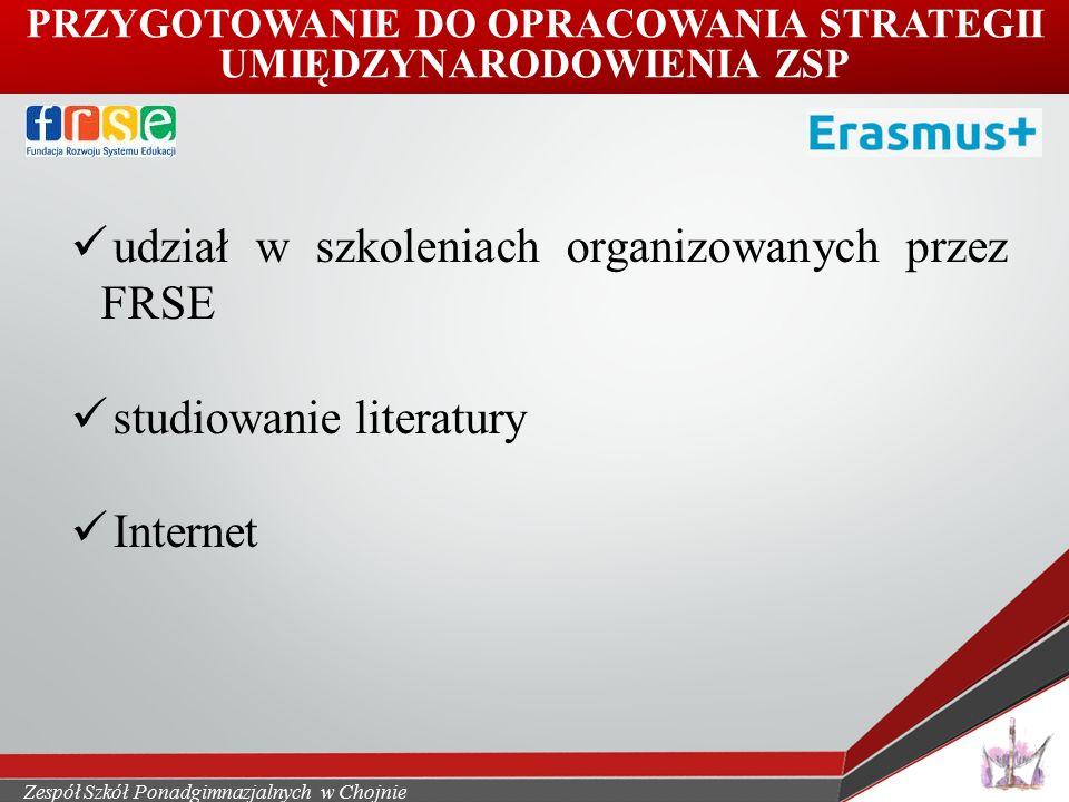 Zespół Szkół Ponadgimnazjalnych w Chojnie udział w szkoleniach organizowanych przez FRSE studiowanie literatury Internet PRZYGOTOWANIE DO OPRACOWANIA STRATEGII UMIĘDZYNARODOWIENIA ZSP