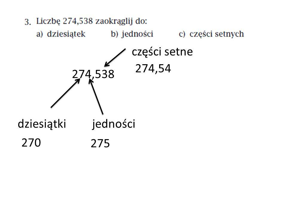 274,538 dziesiątkijedności części setne 270 275 274,54