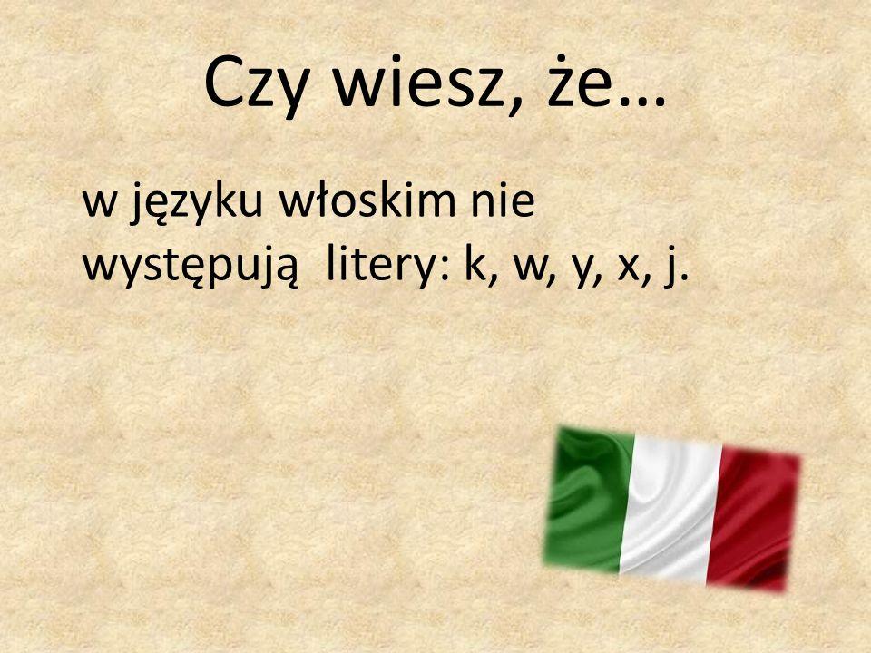 Czy wiesz, że… w języku włoskim nie występują litery: k, w, y, x, j.