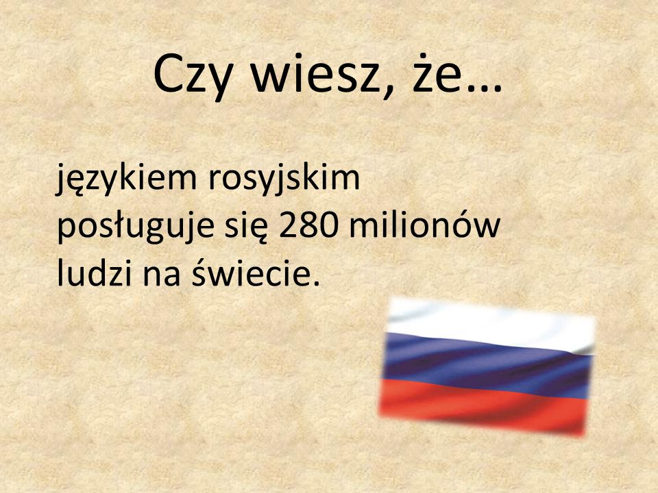 Czy wiesz, że… językiem rosyjskim posługuje się 280 milionów ludzi na świecie.