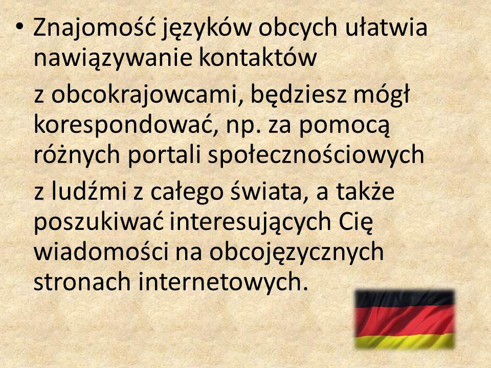 Znajomość języków obcych ułatwia nawiązywanie kontaktów z obcokrajowcami, będziesz mógł korespondować, np.