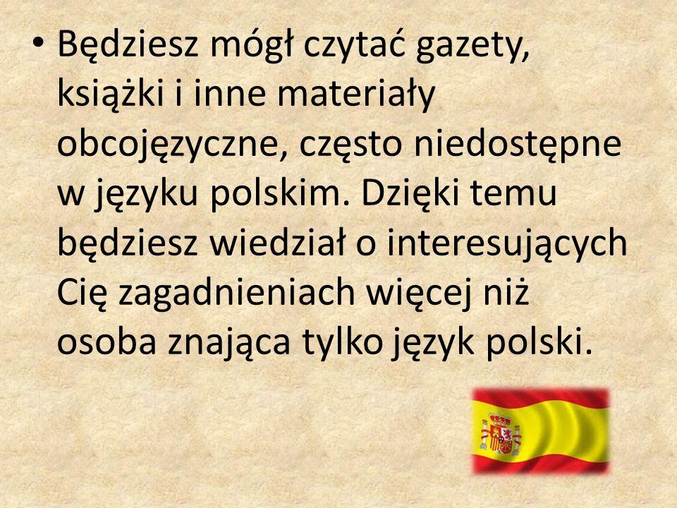 Będziesz mógł czytać gazety, książki i inne materiały obcojęzyczne, często niedostępne w języku polskim.