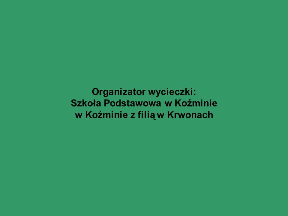 Organizator wycieczki: Szkoła Podstawowa w Koźminie w Koźminie z filią w Krwonach