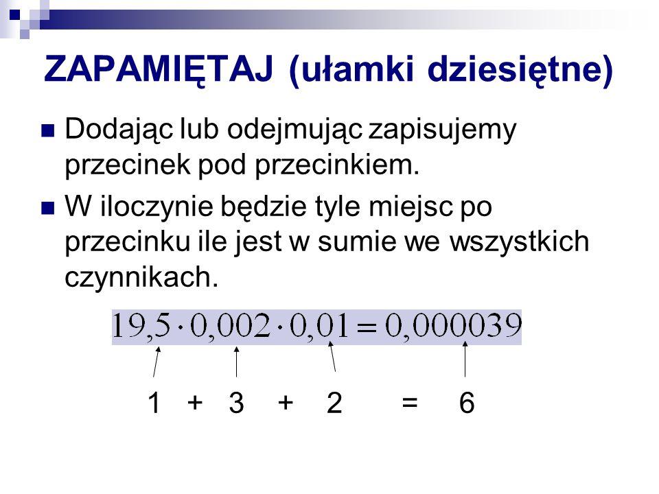 ZAPAMIĘTAJ (ułamki dziesiętne) Dodając lub odejmując zapisujemy przecinek pod przecinkiem.