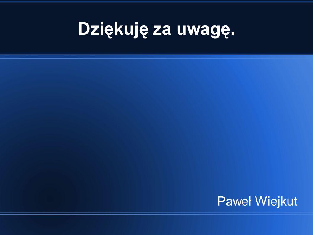 Dziękuję za uwagę. Paweł Wiejkut
