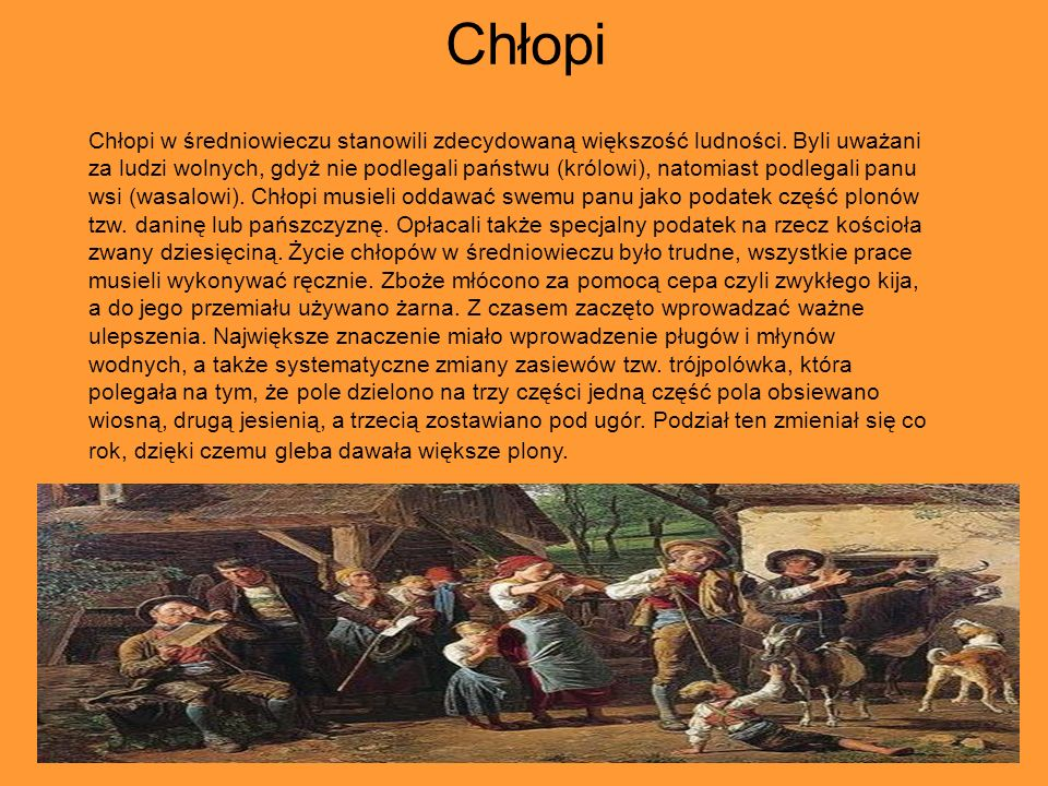 Chłopi Chłopi w średniowieczu stanowili zdecydowaną większość ludności.