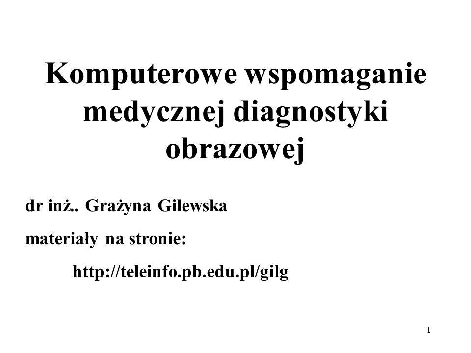 1 Komputerowe wspomaganie medycznej diagnostyki obrazowej dr inż..