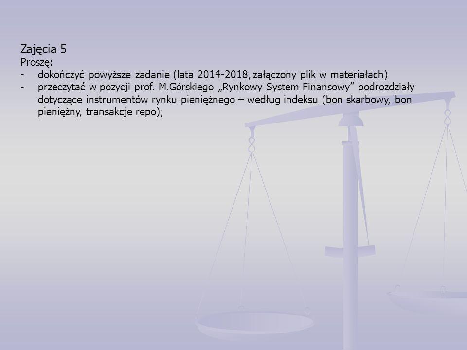 Zajęcia 5 Proszę: - dokończyć powyższe zadanie (lata 2014-2018, załączony plik w materiałach) -przeczytać w pozycji prof.