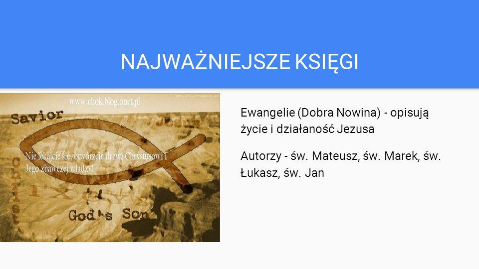 NAJWAŻNIEJSZE KSIĘGI Ewangelie (Dobra Nowina) - opisują życie i działaność Jezusa Autorzy - św.