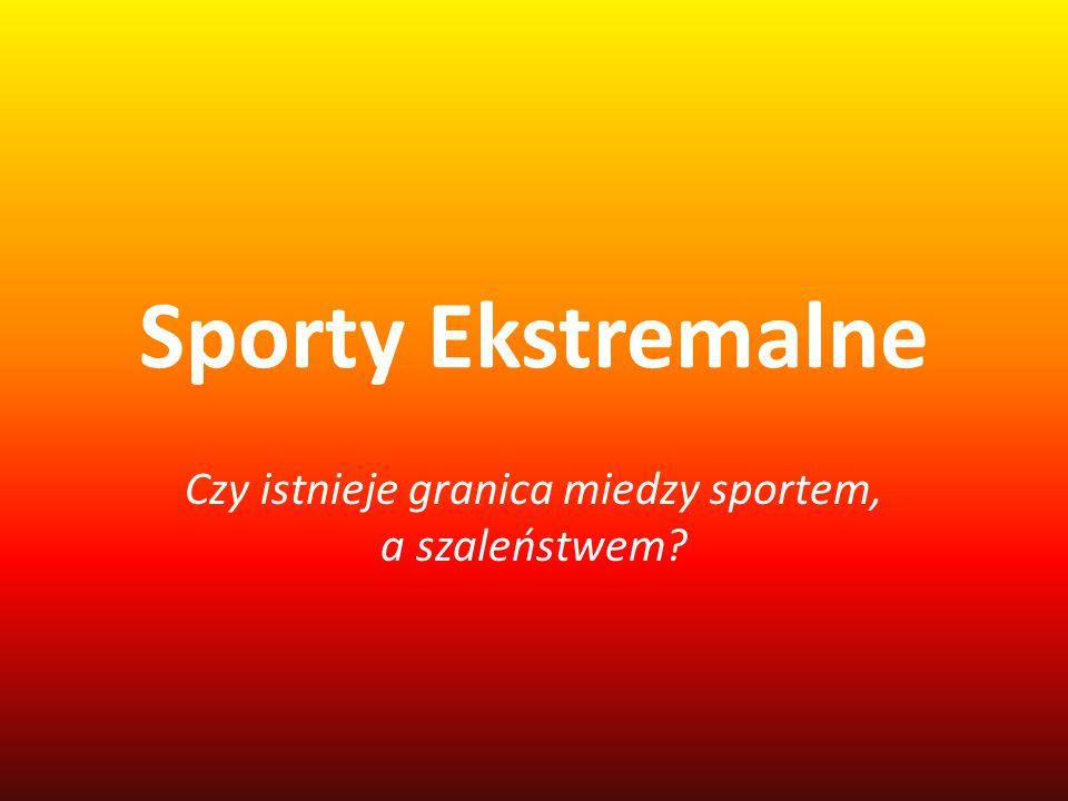 Ogólna definicja sportów ekstremalnych Sporty ekstremalne - sporty, których uprawianie wiąże się z większym ryzykiem niż w innych dyscyplinach.