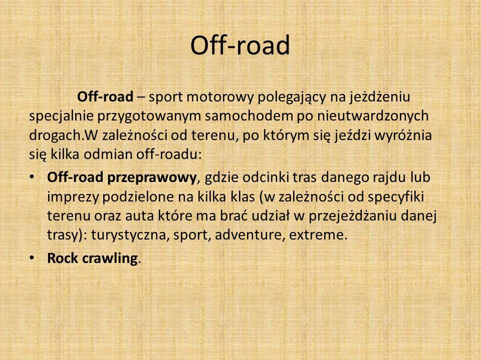 Off-road Off-road – sport motorowy polegający na jeżdżeniu specjalnie przygotowanym samochodem po nieutwardzonych drogach.W zależności od terenu, po k