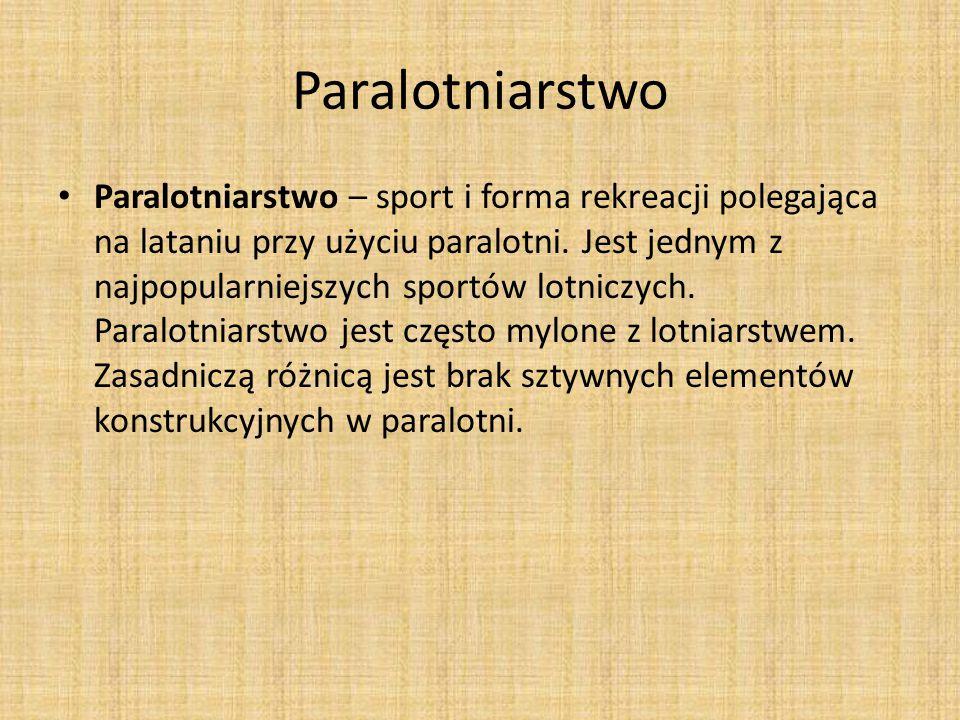 Paralotniarstwo Paralotniarstwo – sport i forma rekreacji polegająca na lataniu przy użyciu paralotni. Jest jednym z najpopularniejszych sportów lotni