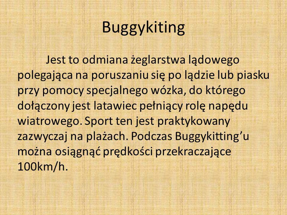 Buggykiting Jest to odmiana żeglarstwa lądowego polegająca na poruszaniu się po lądzie lub piasku przy pomocy specjalnego wózka, do którego dołączony