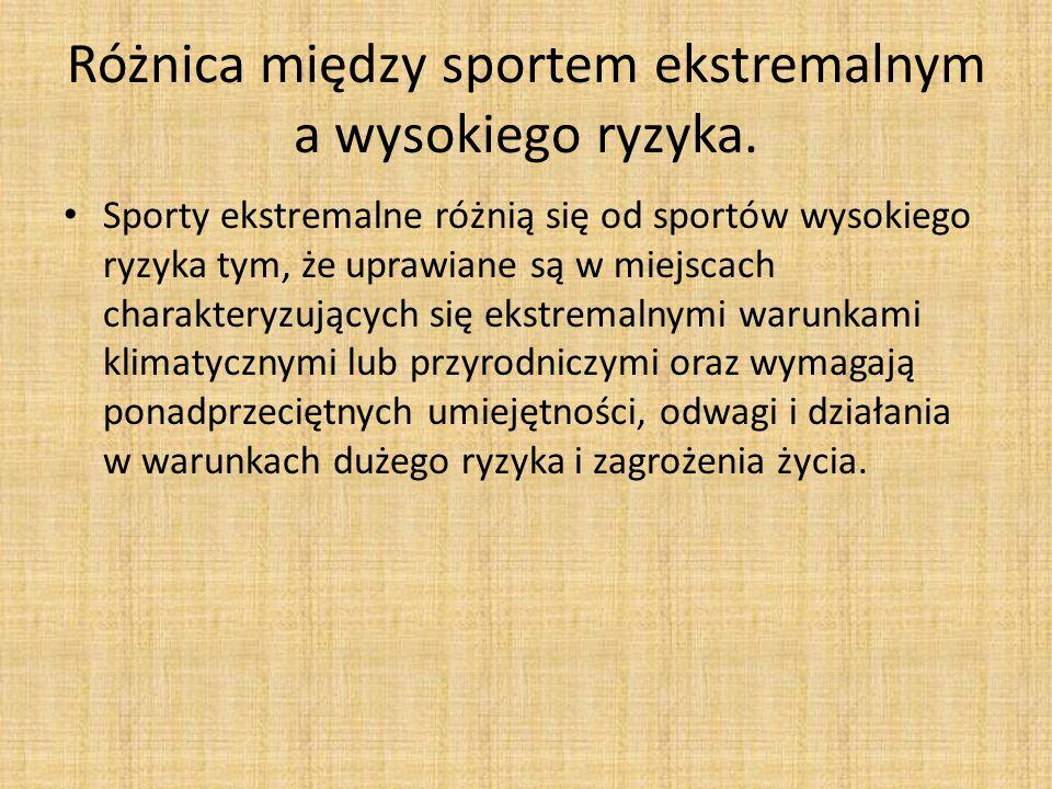 Różnica między sportem ekstremalnym a wysokiego ryzyka. Sporty ekstremalne różnią się od sportów wysokiego ryzyka tym, że uprawiane są w miejscach cha