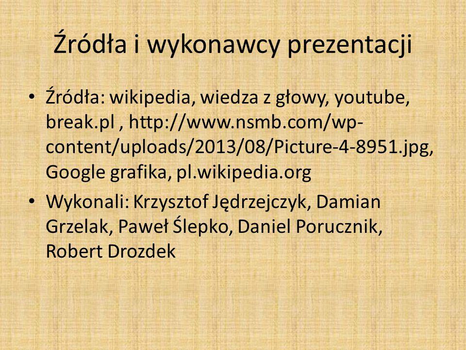 Źródła i wykonawcy prezentacji Źródła: wikipedia, wiedza z głowy, youtube, break.pl, http://www.nsmb.com/wp- content/uploads/2013/08/Picture-4-8951.jp