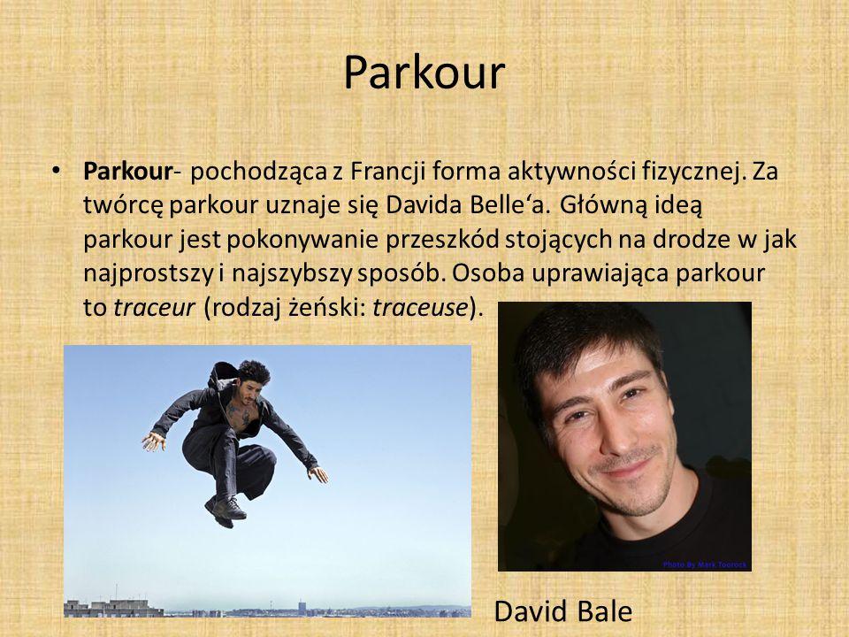 Parkour Parkour- pochodząca z Francji forma aktywności fizycznej. Za twórcę parkour uznaje się Davida Bellea. Główną ideą parkour jest pokonywanie prz