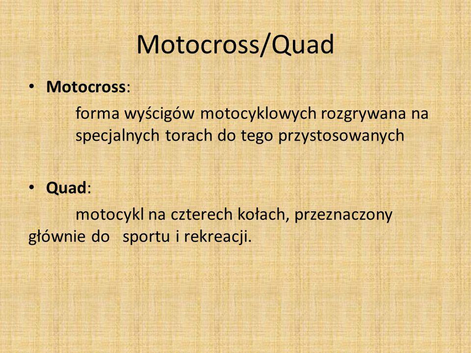 Motocross/Quad Motocross: forma wyścigów motocyklowych rozgrywana na specjalnych torach do tego przystosowanych Quad: motocykl na czterech kołach, prz