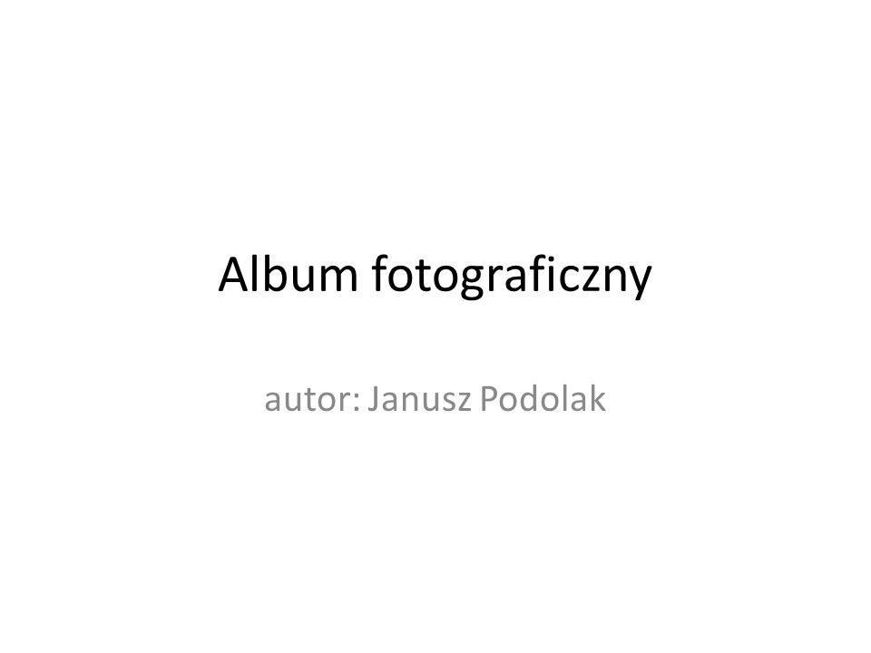 Album fotograficzny autor: Janusz Podolak