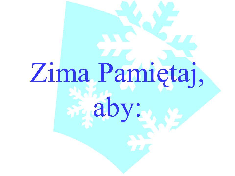 Zima Pamiętaj, aby: