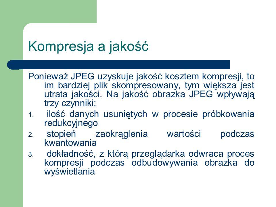 Kompresja a jakość Ponieważ JPEG uzyskuje jakość kosztem kompresji, to im bardziej plik skompresowany, tym większa jest utrata jakości. Na jakość obra