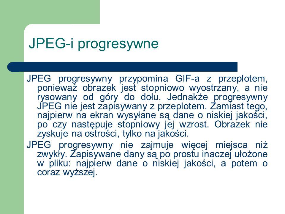 JPEG-i progresywne JPEG progresywny przypomina GIF-a z przeplotem, ponieważ obrazek jest stopniowo wyostrzany, a nie rysowany od góry do dołu. Jednakż