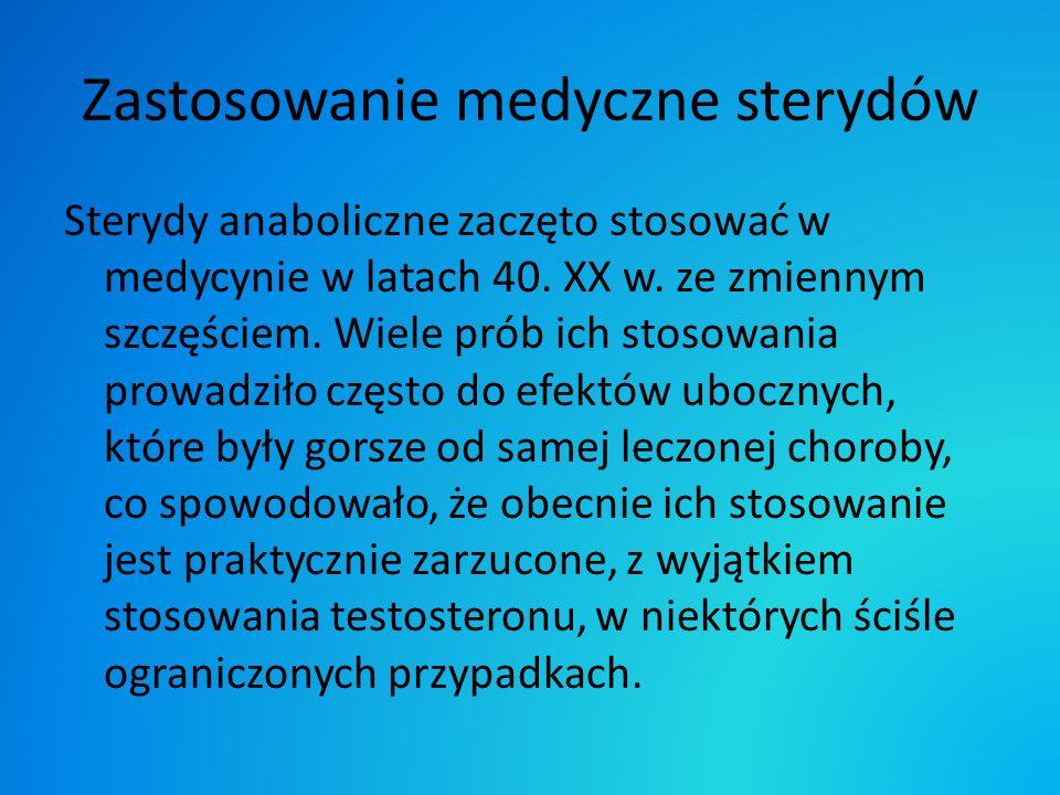 Zastosowanie medyczne sterydów Sterydy anaboliczne zaczęto stosować w medycynie w latach 40. XX w. ze zmiennym szczęściem. Wiele prób ich stosowania p