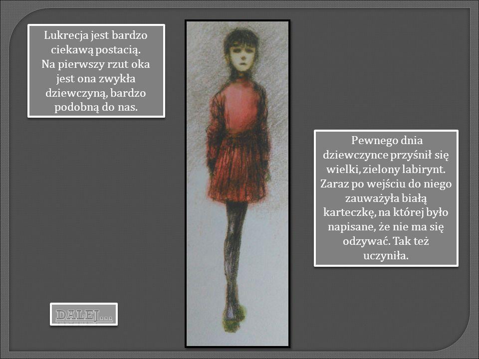 Lukrecja jest bardzo ciekawą postacią. Na pierwszy rzut oka jest ona zwykła dziewczyną, bardzo podobną do nas. Lukrecja jest bardzo ciekawą postacią.