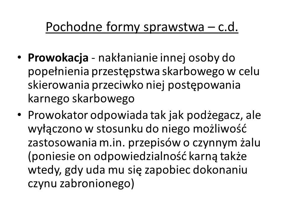 Pochodne formy sprawstwa – c.d. Prowokacja - nakłanianie innej osoby do popełnienia przestępstwa skarbowego w celu skierowania przeciwko niej postępow