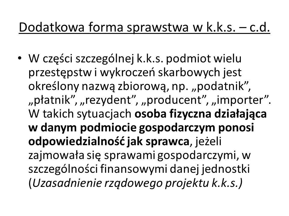 Dodatkowa forma sprawstwa w k.k.s. – c.d. W części szczególnej k.k.s. podmiot wielu przestępstw i wykroczeń skarbowych jest określony nazwą zbiorową,