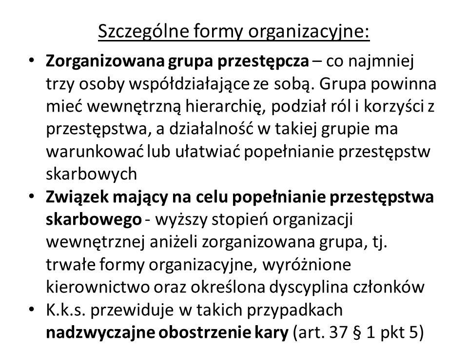 Szczególne formy organizacyjne: Zorganizowana grupa przestępcza – co najmniej trzy osoby współdziałające ze sobą. Grupa powinna mieć wewnętrzną hierar