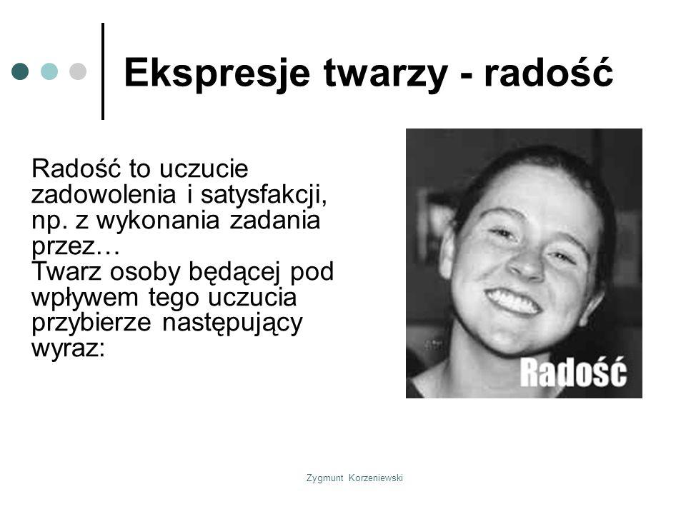 Zygmunt Korzeniewski Ekspresje twarzy - radość Radość to uczucie zadowolenia i satysfakcji, np.