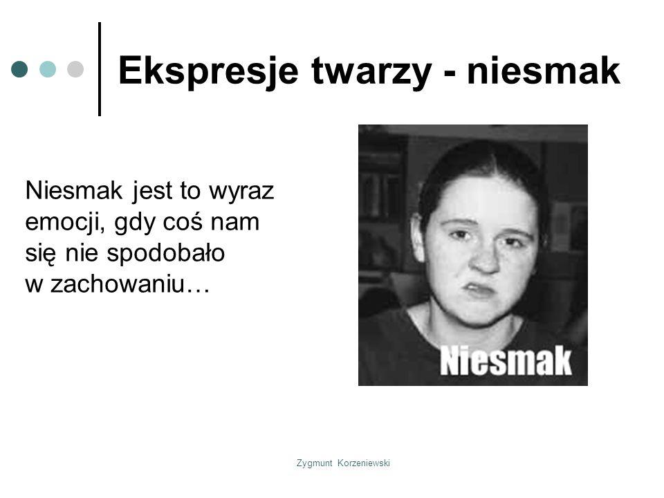 Zygmunt Korzeniewski Ekspresje twarzy - niesmak Niesmak jest to wyraz emocji, gdy coś nam się nie spodobało w zachowaniu…