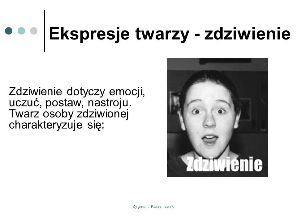Zygmunt Korzeniewski Ekspresje twarzy - zdziwienie Zdziwienie dotyczy emocji, uczuć, postaw, nastroju.