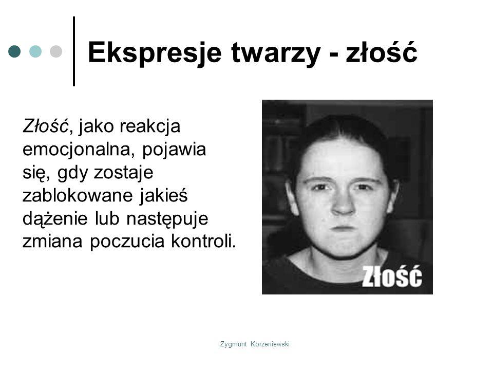Zygmunt Korzeniewski Ekspresje twarzy - złość Złość, jako reakcja emocjonalna, pojawia się, gdy zostaje zablokowane jakieś dążenie lub następuje zmiana poczucia kontroli.