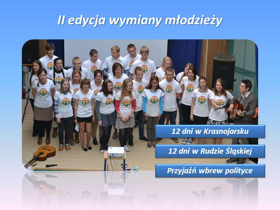 II edycja wymiany młodzieży 12 dni w Krasnojarsku 12 dni w Rudzie Śląskiej Przyjaźń wbrew polityce