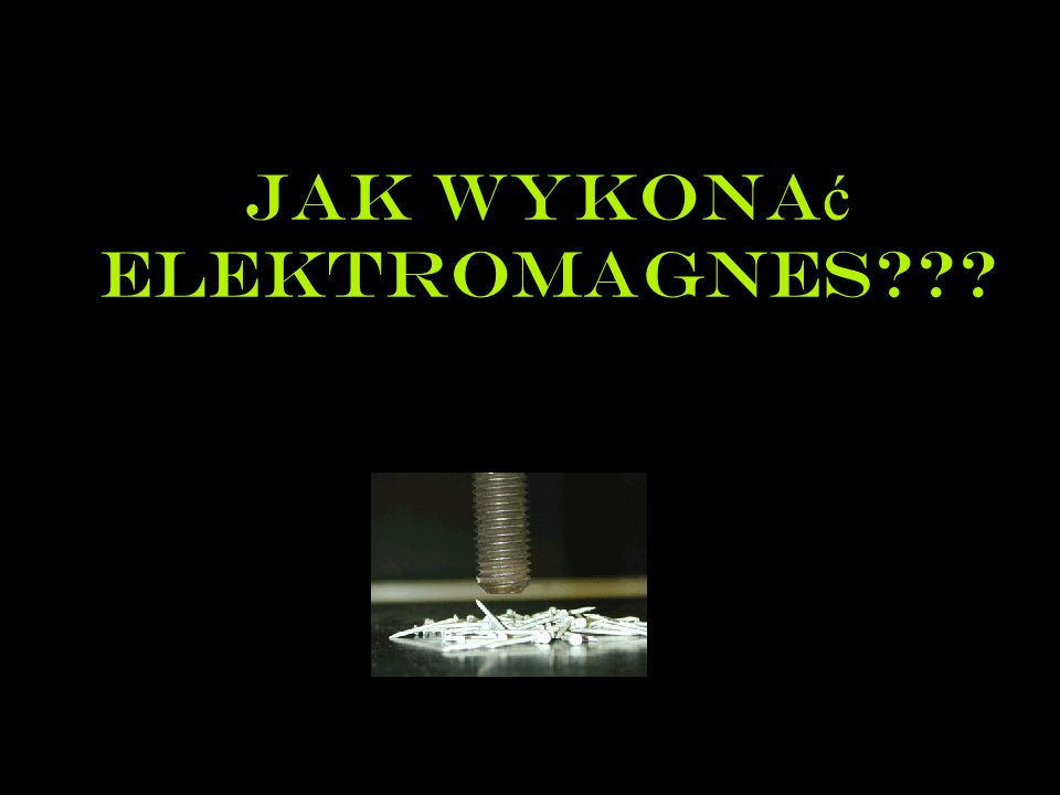 Jak wykona ć elektromagnes???