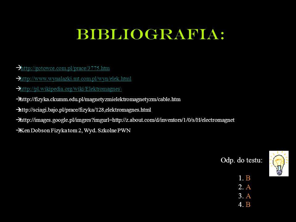 Bibliografia: Odp. do testu: 1. B 2. A 3. A 4. B  http://gotowce.com.pl/prace/3775.htm http://gotowce.com.pl/prace/3775.htm  http://www.wynalazki.mt