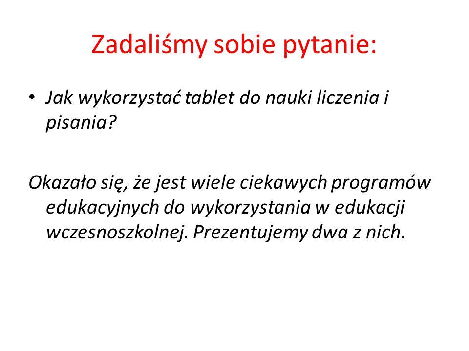 Zadaliśmy sobie pytanie: Jak wykorzystać tablet do nauki liczenia i pisania? Okazało się, że jest wiele ciekawych programów edukacyjnych do wykorzysta