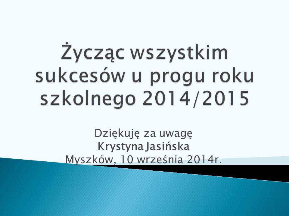 Dziękuję za uwagę Krystyna Jasińska Myszków, 10 września 2014r.